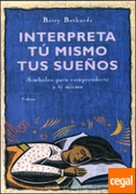 Interpreta tú mismo tus sueños . SÍMBOLOS PARA COMPRENDERTE A TI MISMO por BETHARDS, BETTY PDF