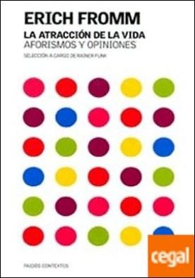 La atracción de la vida . Aforismos y opiniones. Selección a cargo de Rainer Funk