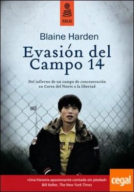 Evasión del Campo 14 . Del infierno de un campo de concentración en Corea del Norte a la libertad