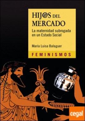 Hij@s del mercado . La maternidad subrogada en un Estado Social