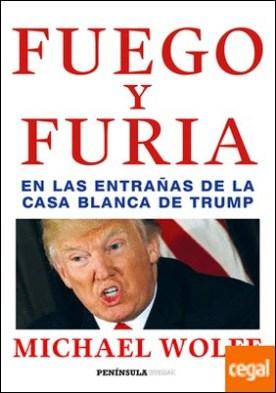 Fuego y furia . En las entrañas de la Casa Blanca de Trump por Wolff, Michael PDF