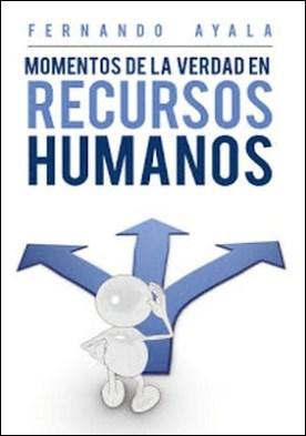 Momentos De La Verdad En Recursos Humanos por Fernando Ayala