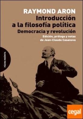 Introducción a la filosofía política . Democracia y revolución por Aron, Raymond
