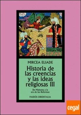 Historia de las creencias y las ideas religiosas III . De Mahoma a la era de las Reformas