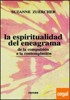 La espiritualidad del eneagrama . De la compulsión a la contemplación