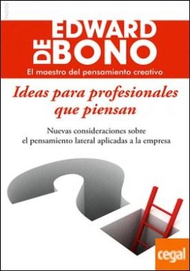 Ideas para profesionales que piensan . Nuevas consideraciones sobre el pensamiento lateral aplicadas a la empresa