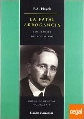 LA FATAL ARROGANCIA . Los errores del Socialismo