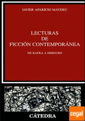 Lecturas de ficción contemporánea . De Kafka a Ishiguro