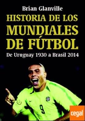 historia de los mundiales de fútbol . de uruguay 1930 a brasil 2014 por brian glanville