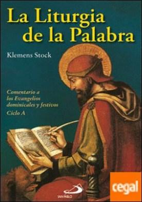 La liturgia de la palabra . Comentarios a los Evangelios dominicales y festivos (Ciclo A)