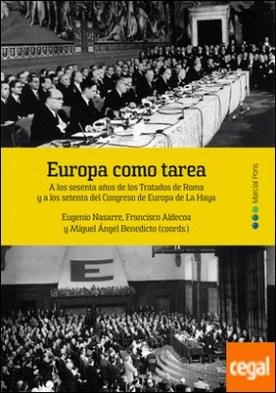 Europa como tarea . A los sesenta años de los Tratados de Roma y a los setenta del Congreso de Europa de La Haya por NASARRE, EUGENIO