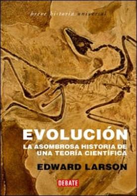 Evolución. La asombrosa historia de una teoría científica por Edward J. Larson PDF