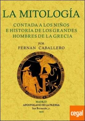 La mitología contada a los niños e historia de los grandes hombres de la Grecia por Caballero, Fernán