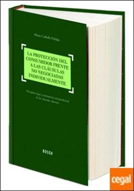 La protección del consumidor frente a las cláusulas no negociadas individualmente . disciplina legal y tratamiento jurisprudencial de las cláusulas abusivas