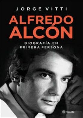 Alfredo Alcón: Una biografía en primera persona por Jorge Vitti PDF