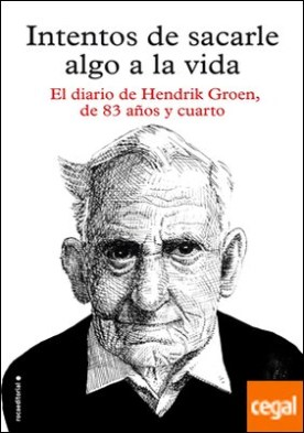 Intentos de sacarle algo a la vida . El diario de Hendrik Groen, de ochenta y tres años y cuarto