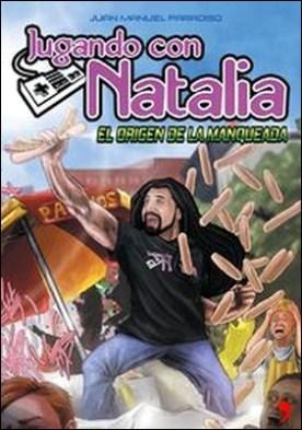 Jugando con Natalia. El origen de la manqueada por Juan Manuel Paradiso PDF