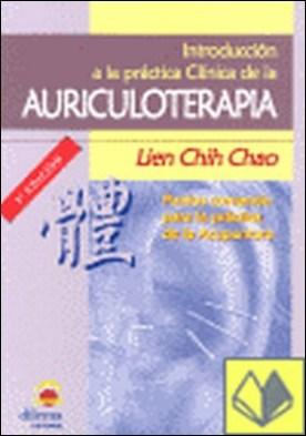 Introducción a la práctica clínica de la auriculoterapia . puntos comando para la práctica de la acupuntura por Chih Chao, Lien PDF