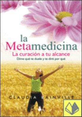 La metamedicina . la curación a tu alcance