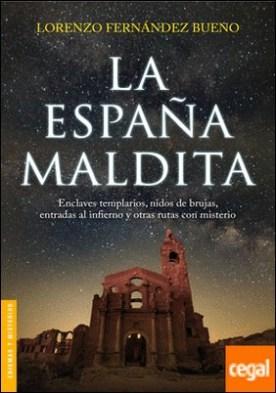 La España maldita . Enclaves templarios, nidos de brujas, entradas al infierno y otras rutas con misterio