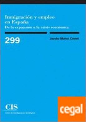 Inmigración y empleo en España . De la expansión a la crisis económica