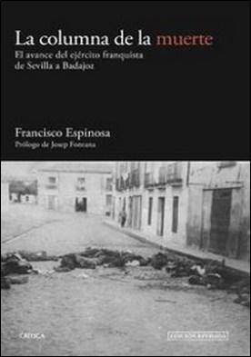 La columna de la muerte. El avance del ejército franquista de Sevilla a Badajoz