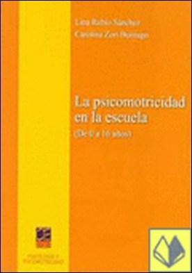 La psicomotricidad en la escuela . (DE 0 A 16 AÑOS) por Lina Rubio Sánchez PDF