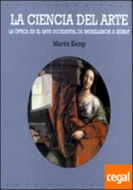 La ciencia del arte . La Óptica en el Arte Occidental de Brunelleschi a Seurat