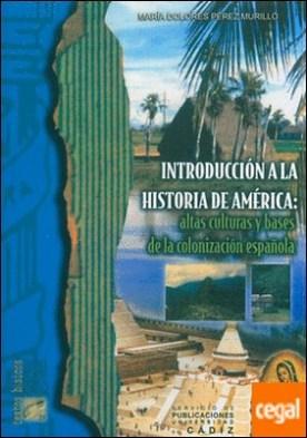 Introducción a la historia de América . Altas cultural y bases de la colonización española