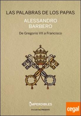 Las palabras de los Papas . De Gregorio VII a Francisco por Barbero, Alessandro PDF