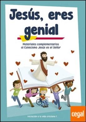 Jesús, eres genial (libro de actividades) Iniciación a la vida cristiana 1 . Materiales complementarios al Catecismo Jesús es el Señor