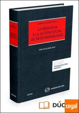 La renuncia a la acción social de responsabilidad (Papel + e-book) por Gandía Pérez, Enrique