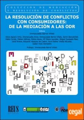 La resolución de conflictos con consumidores . De la mediación a las ODR
