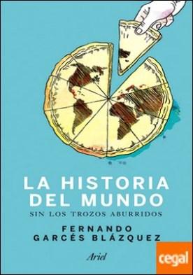 Historia del mundo sin los trozos aburridos . Un paseo por la historia del mundo a través de los momentos más paradójicos de la humanidad