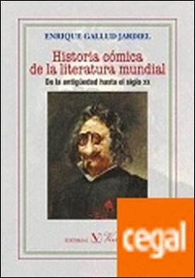 HISTORIA CÓMICA DEL A LITERATURA MUNDIAL . DE LA ANTIGÜEDAD HASTA EL SIGLO XX por GALLUD JARDIEL, ENRIQUE