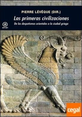 Las primeras civilizaciones . De los despotismos orientales a la ciudad griega