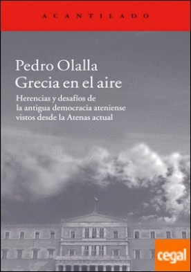 Grecia en el aire . Herencias y desafíos de la antigua democracia ateniense vistos desde la Atenas actual