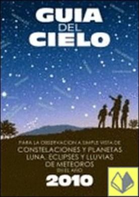 GUIA DEL CIELO 2011 . PARA LA OBSERVACION A SIMPLE VISTA DE CONSTELACIONES Y PLANETAS