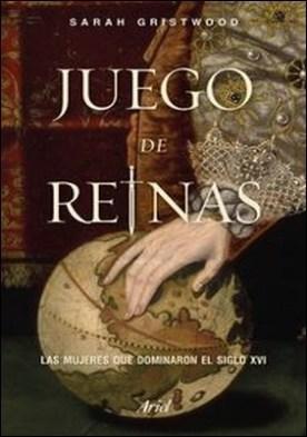 Juego de reinas. Las mujeres que dominaron el siglo XVI