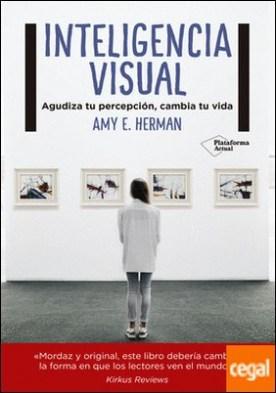 Inteligencia visual . Agudiza tu percepción, cambia tu vida