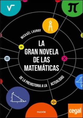 La gran novela de las matemáticas . De la prehistoria a la actualidad