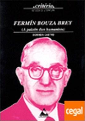 Fermín Bouza Brey . A paixón dun humanista