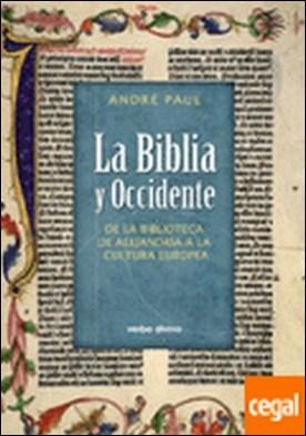 La Biblia y Occidente . De la Biblioteca de Alejandría a la cultura europea