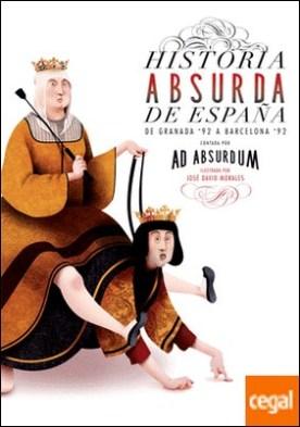 Historia absurda de España . De Granada '92 a Barcelona '92