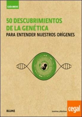 Guía Breve. 50 descubrimientos de la genética . Para entender nuestros orígenes