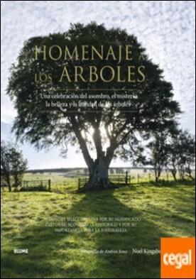Homenaje a los árboles . Una celebración del asombro, el misterio, la belleza y la utilidad de los árboles