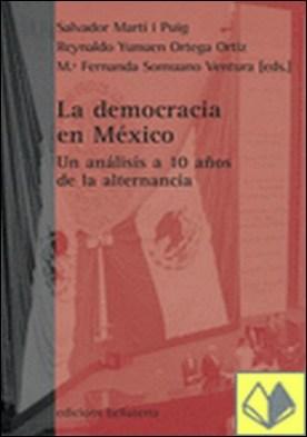 La democracia en México . un análisis a 10 años de la alternancia