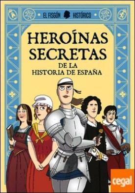 Heroínas secretas . De la historia de España
