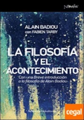 La filosofía y el acontecimiento . Con una Breve introducción a la filosofía de Alain Badiou