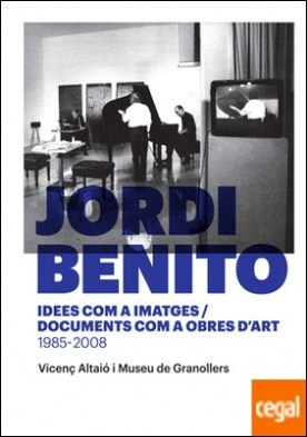 Jordi Benito. Idees com a imatges/Documents com a obres d'art 1985 - 2008
